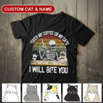 TOUCH MY COFFEE OR MY CATS I WILL BITE YOU PERSONALIZED Standard T-shirt
