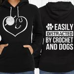 Cool Easily Distracted by Crochet and Dogs in the Back with Small Dog's Paw  Heartshape Cover Crochet and Dog in Front For Fan 3d t shirt hoodie sweater