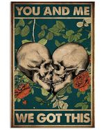 You And Me We Got This Skull Heart Poster