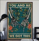 You And Me We Got This Skeleton Hand Poster