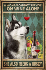 Cannot Survive On Wine Alone Need A Husky Dog Poster