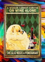 Cannot Survive On Wine Alone Need A Pomeranian Dog Poster