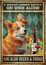 Cannot Survive On Wine Alone Need A Corgi Dog Poster