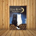 You And Me We Got This Black Cat And White Cat Poster