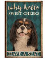 Why Hello Sweet Cheeks Cavalier King Charles Spaniel Poster