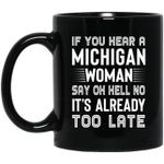 If you hear a michigan woman say oh no its already too late birthday gift mug