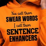 You call them swear words i call them sentence enhancers letters birthday gift hoodie