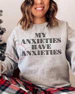 My anxieties have anxieties worry concern outcome birthday gift sweater