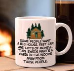 Some people want a big house fast car money swede cabin wood away wooden house birthday gift mug