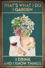 Gardening Thats What I Do I Garden I Drink And I Know Things Poster