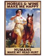 Horses And Wine Make Me Happy Human Make My Head Hurt Poster