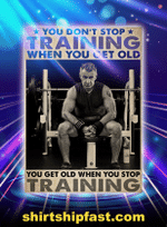 Old Man Bodybuilding You Don'T Stop Training When You Get Old Poster