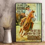 You Don'T Riding When You Get Old You Get Old When Your Stop Riding Poster My Witch Best Gifts Ever Signs For Home
