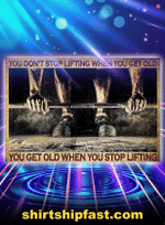 You Don'T Stop Lifting When You Get Old Fitness Poster