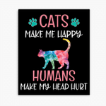Cats Make Me Happy Human Make My Head Hurt Poster Canvas