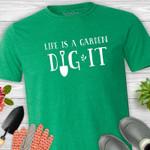 Gardening Life Is A Garden Dig It Shirt