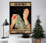 Sewing because my adult problems can wait Sewing Handsl poster