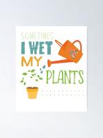 Gardening Sometimes I Wet My Plants Poster Canvas