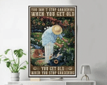 You Don'T Stop Gardening When You Get Old Poster