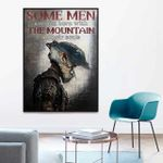 Some Men Are Just Born With The Mountain In Their Souls poster canvas