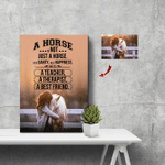 A Horse Is Not Just A Horse He Is Sanity He Is Happiness He Is A Teacher A Therapist A Best Friend Horse Custom Canvas
