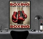 You Dont Stop Boxing When You Get Old Poster
