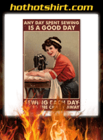 Any day spent sewing is a good day Sewing Girl poster
