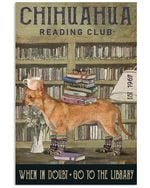 When In Doubt Go To The Library Chihuahua poster