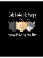 Cats Make Me Happy Human Make My Head Hurt Poster Canvas