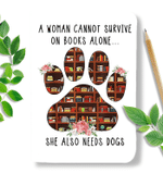 A Woman Cannot Survive On Book Alone Dog Paw poster