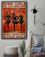 Some girls are just born with Irish dancing in their souls poster canvas