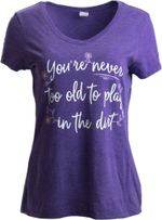 Gardening You Are Never Too Old To Play In Dirt T-Shirt