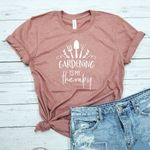 Gardening Is My Therapy Shirt