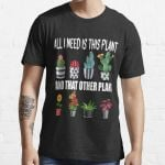 Gardening All I Need Is This Plant And That Other Plant T-Shirt