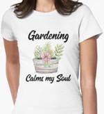 Gardening Calms My Soul Shirt