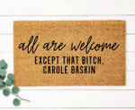 All Are Welcome Except That B Tch Carole Baskin Doormat