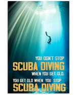You Don'T Stop Scuba Diving When You Get Old. You Get Old When You Stop Poster