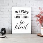 In A World Where You Can Be Anything Be KindLarge Quote Poster