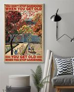 Gardening Vertical Poster You Don'T Stop When You Get Old Poster Unframed Poster