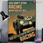 You Dont Stop Racing When You Get Old Poster