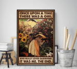 Gardening Once Upon A Time There Was A Girl Who Really Loved Gardening It Was Me The End Poster Canvas
