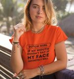 Dutch girl if my mouth doesn't say it my face definitely will tshirt