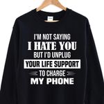 I'm not saying i hate you but i'd unplug your life support to charge my phone sweater