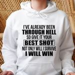 I've already been through hell so give it your best shot not only will i survive i will win hoodie