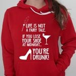 Life is not fairy tale if you lose your shoe at midnight you're drunk hoodie