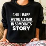 Chill babe we're all bad in someone's story sweater