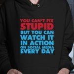 You can't fix stupid but you can watch it in action on social media every day hoodie