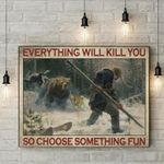 Bear hunter everything will kill you choose something fun poster canvas