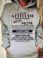 I get my attitude from freakin mom hoodie