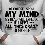 Of course i speak my mind my head will explode if i kept all this crazy to myself hoodie